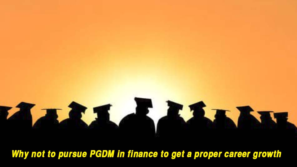 Why not to pursue PGDM in finance to get a proper career growth